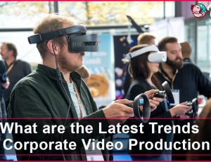 What are the Latest Trends in Corporate Video Production