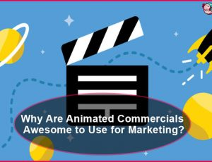 Why Are Animated Commercials Awesome to Use for Marketing