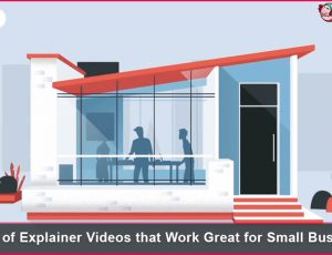 7 Types of Explainer Videos that Work Great for Small Businesses